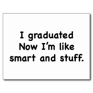 i_graduated_now_i_m_like_smart_and_stuff_postcard-r907db2dfc6ce4544bac44267806a8a0b_vgbaq_8byvr_324